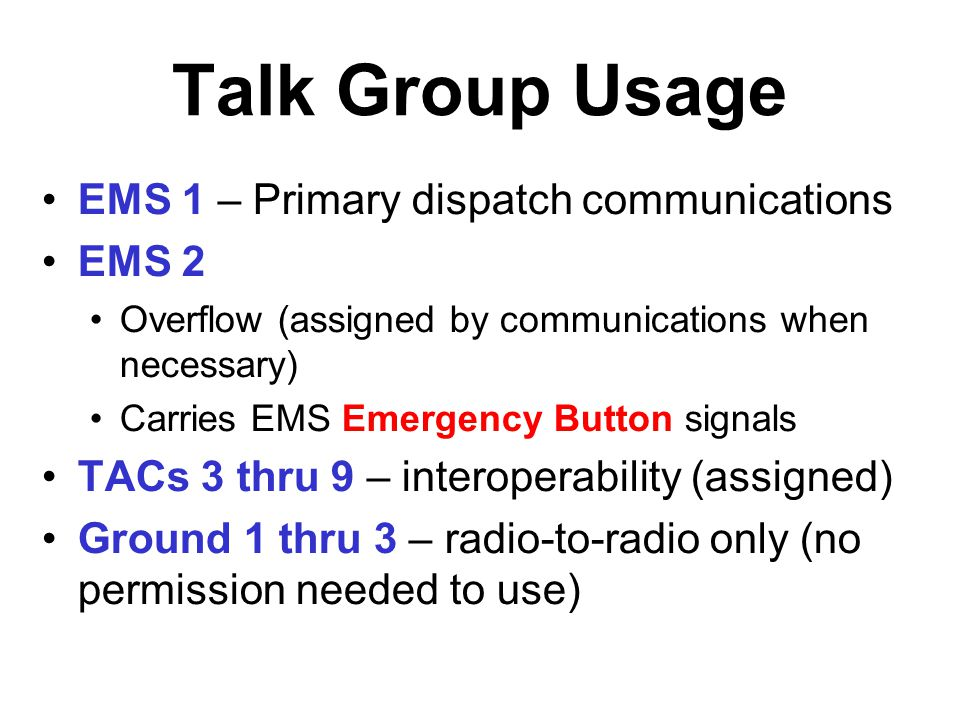 Talk Group Usage EMS 1 – Primary dispatch communications EMS 2