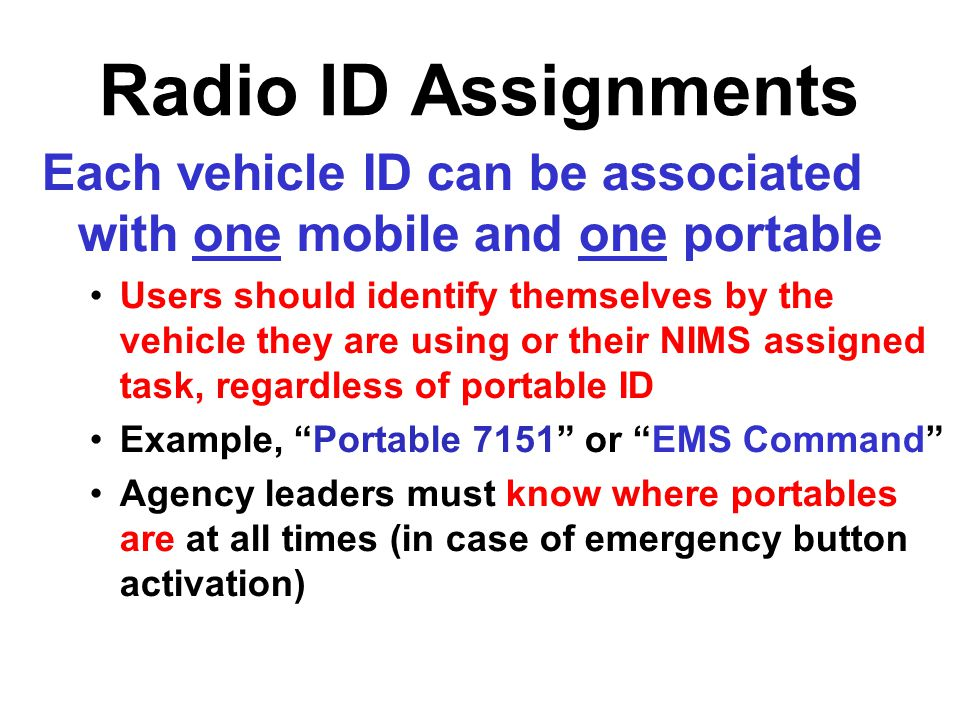 Radio ID Assignments Each vehicle ID can be associated with one mobile and one portable.