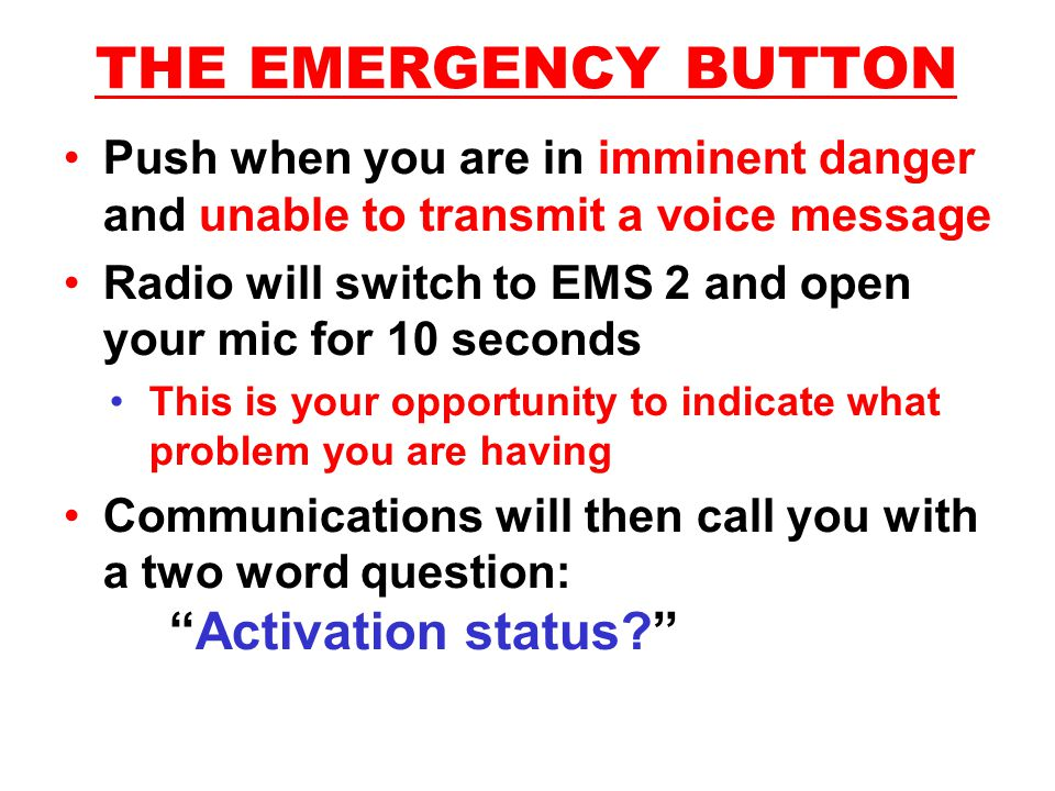 THE EMERGENCY BUTTON Push when you are in imminent danger and unable to transmit a voice message.