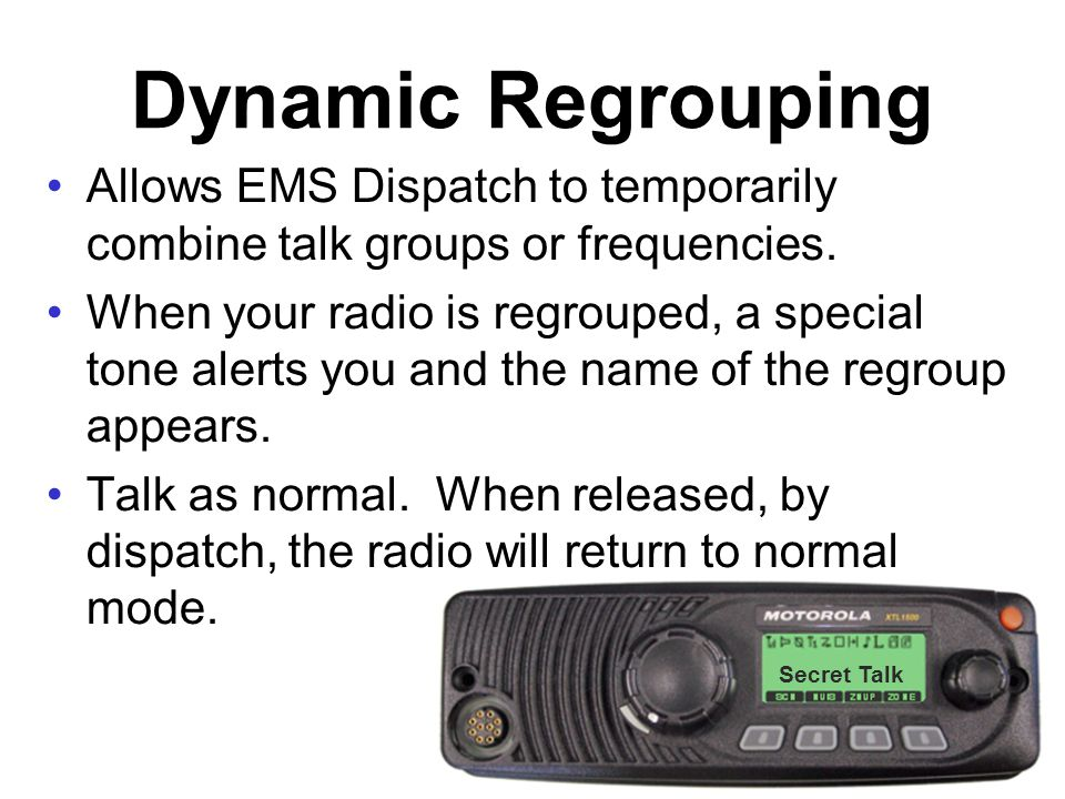 Dynamic Regrouping Allows EMS Dispatch to temporarily combine talk groups or frequencies.