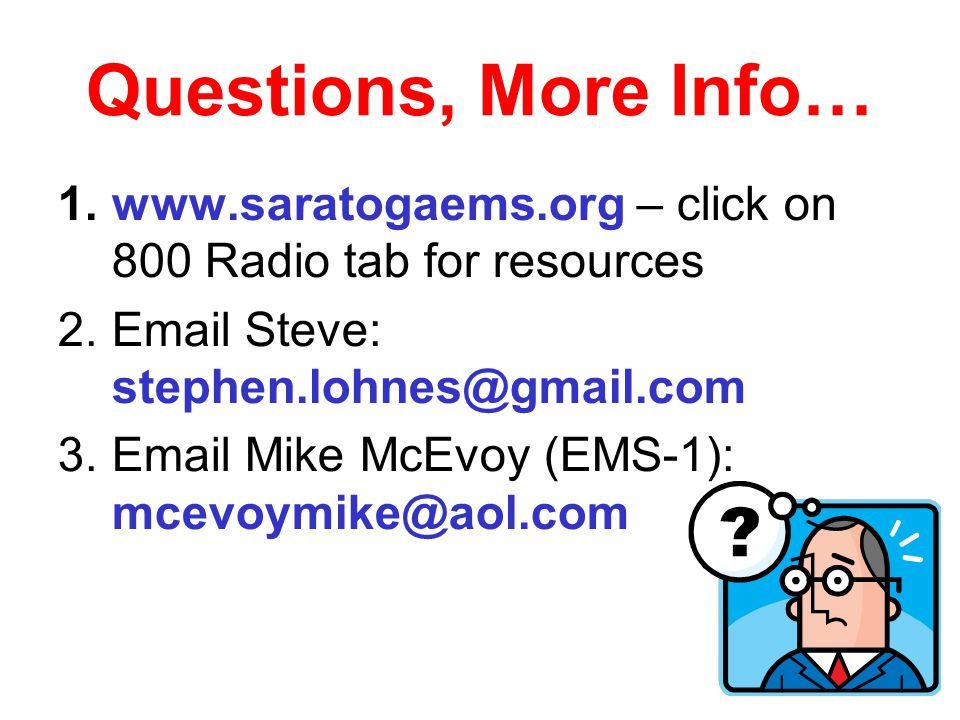 Questions, More Info… www.saratogaems.org – click on 800 Radio tab for resources. Email Steve: stephen.lohnes@gmail.com.