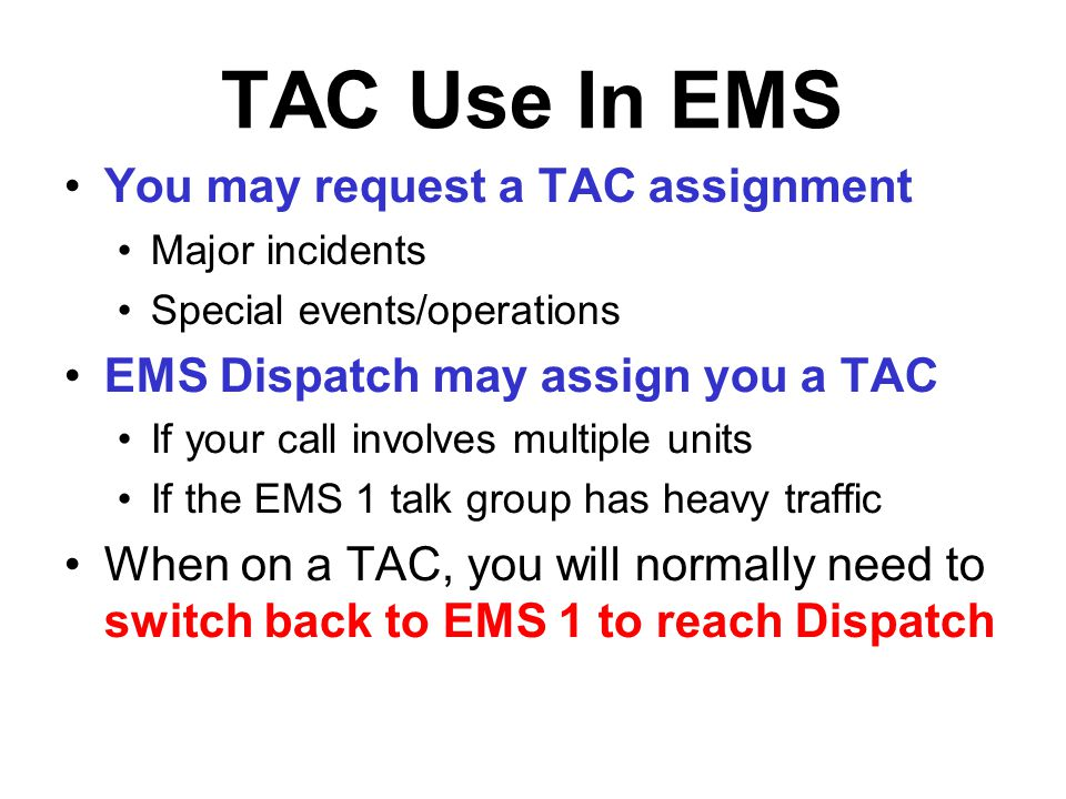 TAC Use In EMS You may request a TAC assignment