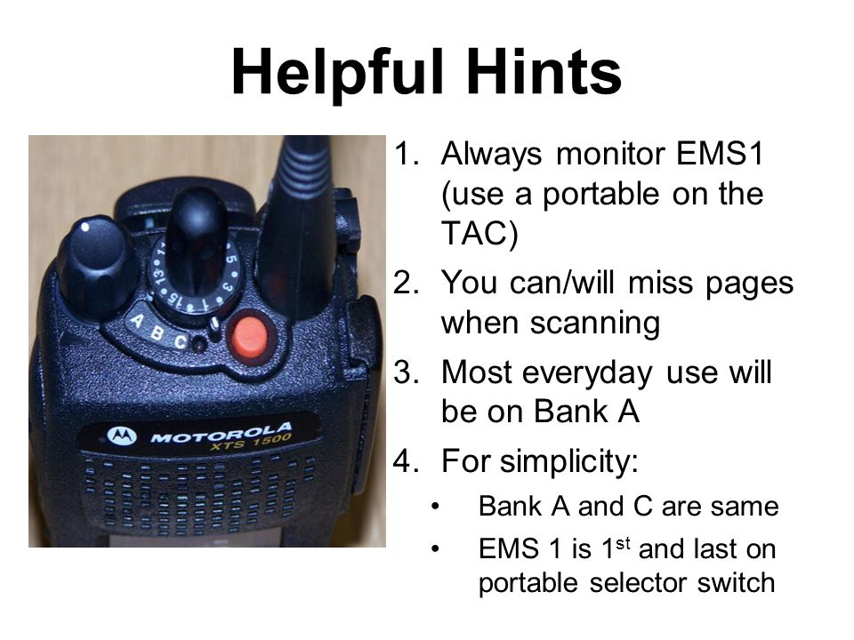 Helpful Hints Always monitor EMS1 (use a portable on the TAC)