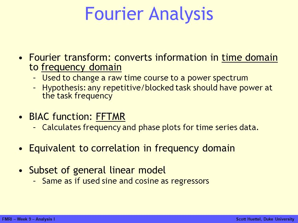 Fourier Analysis Fourier transform: converts information in time domain to frequency domain. Used to change a raw time course to a power spectrum.