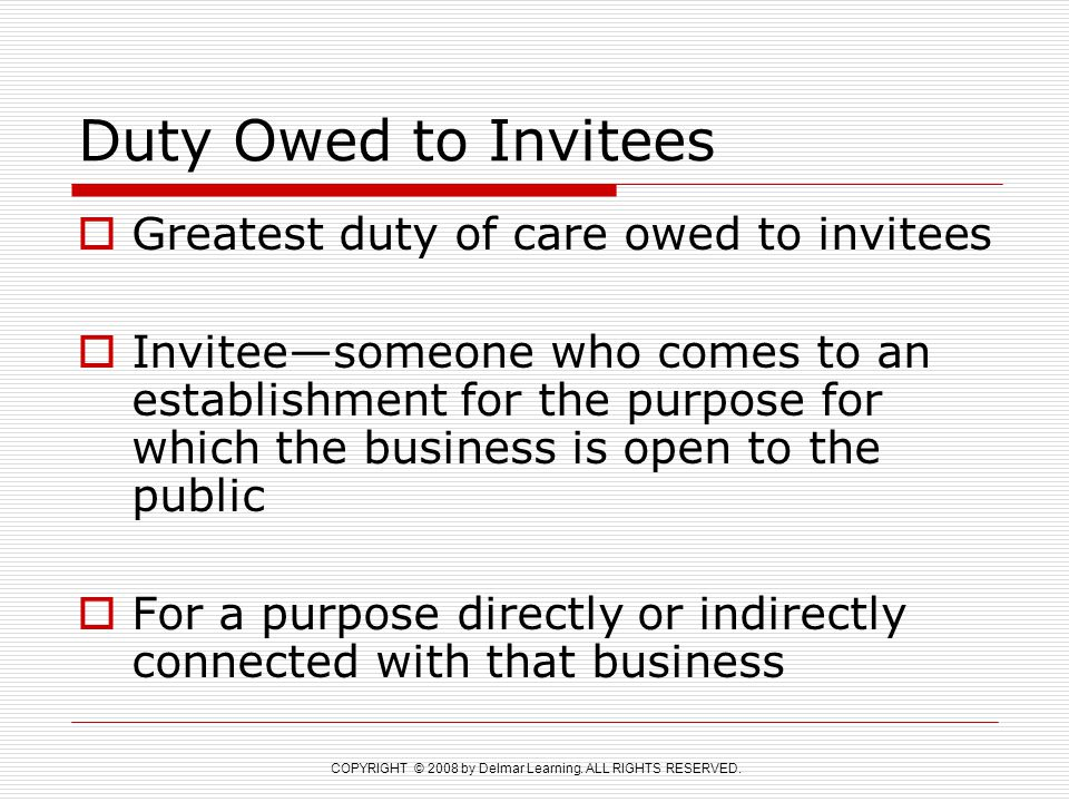 Duty Owed to Invitees Greatest duty of care owed to invitees