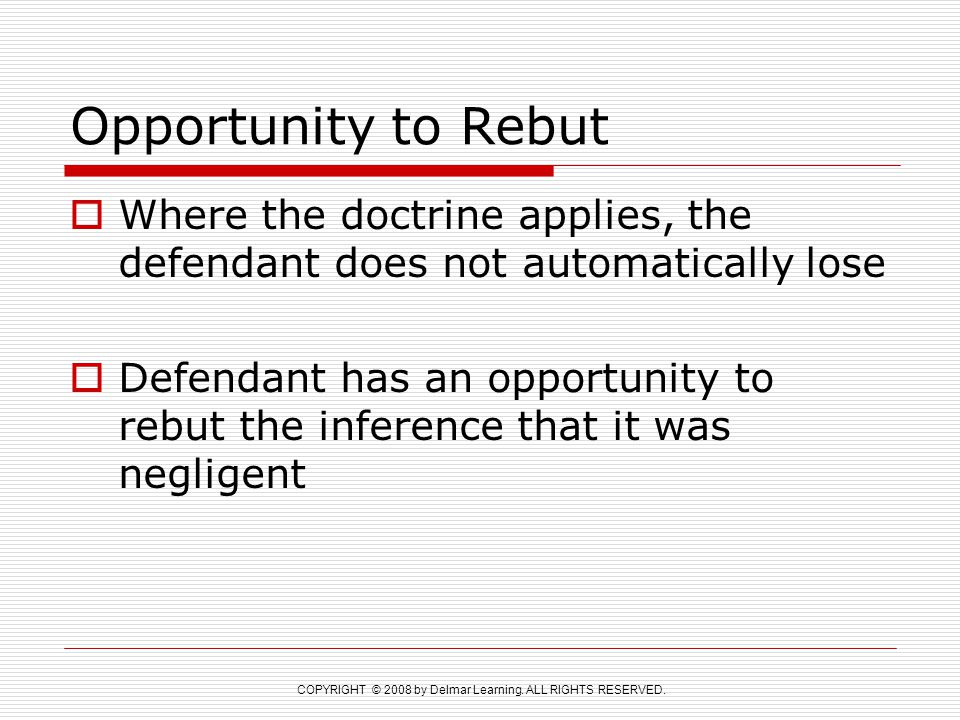Opportunity to Rebut Where the doctrine applies, the defendant does not automatically lose.