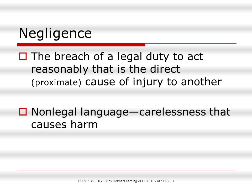 Negligence The breach of a legal duty to act reasonably that is the direct (proximate) cause of injury to another.