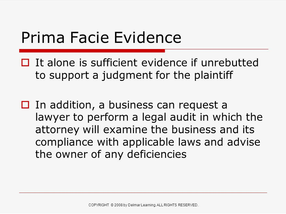 Prima Facie Evidence It alone is sufficient evidence if unrebutted to support a judgment for the plaintiff.