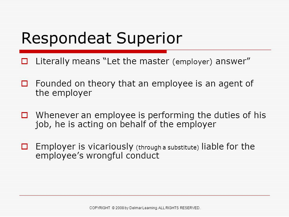 Respondeat Superior Literally means Let the master (employer) answer