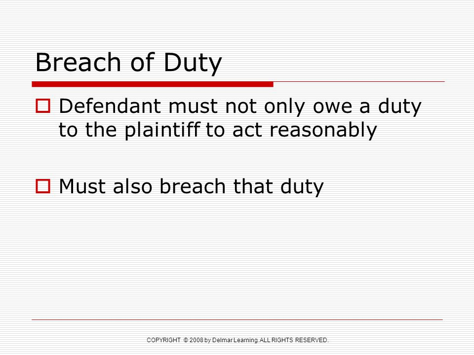 Breach of Duty Defendant must not only owe a duty to the plaintiff to act reasonably.