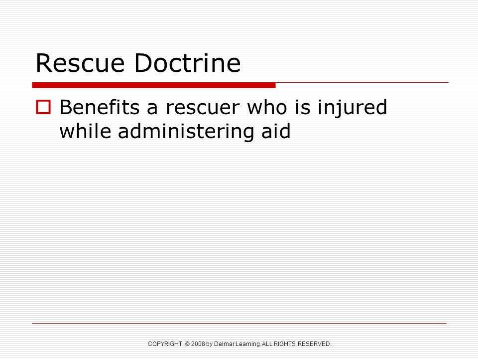 Rescue Doctrine Benefits a rescuer who is injured while administering aid