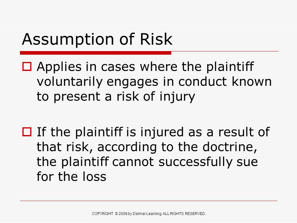 Assumption of Risk Applies in cases where the plaintiff voluntarily engages in conduct known to present a risk of injury.