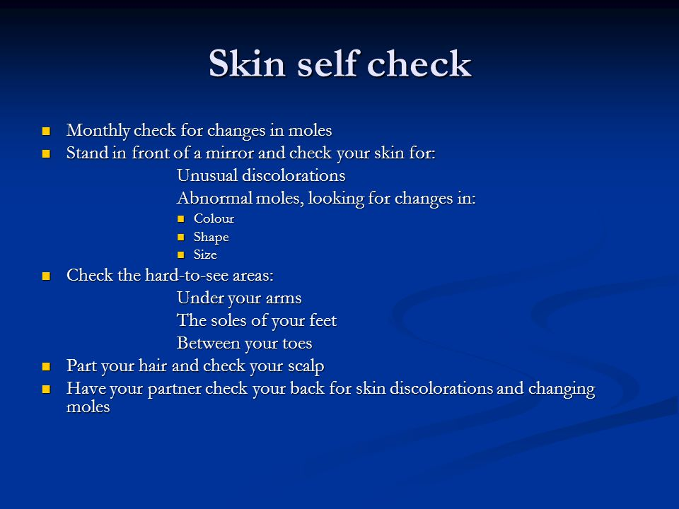 Skin self check Monthly check for changes in moles