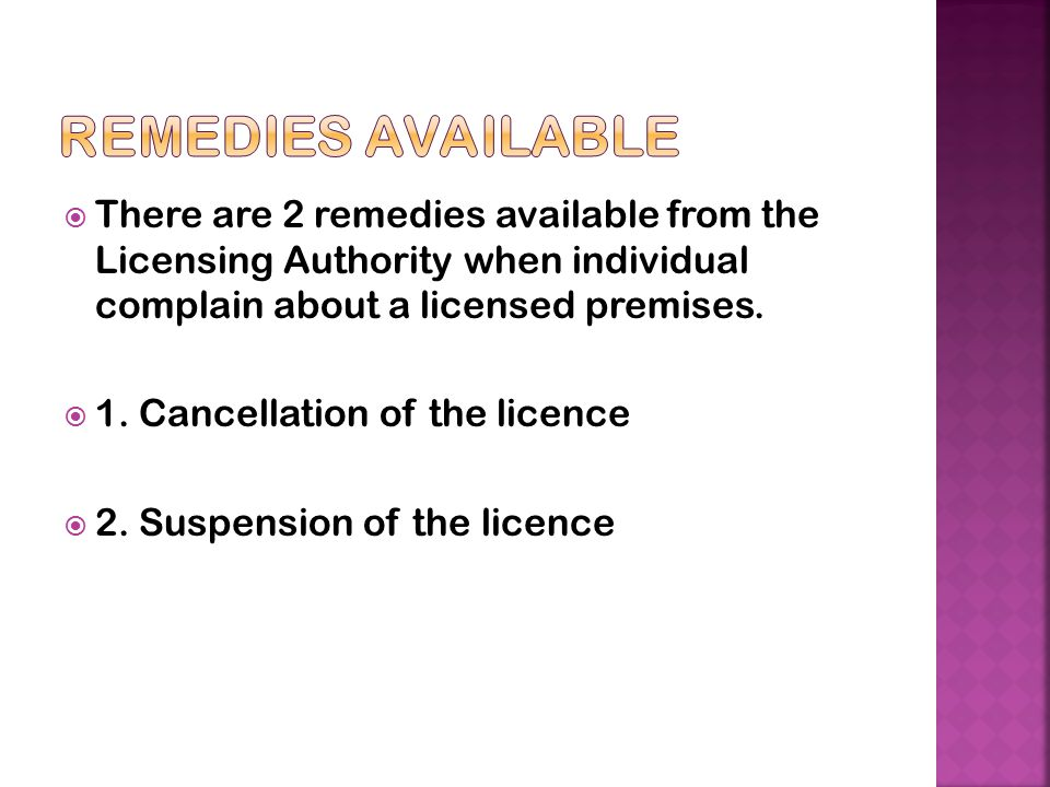 Remedies Available There are 2 remedies available from the Licensing Authority when individual complain about a licensed premises.