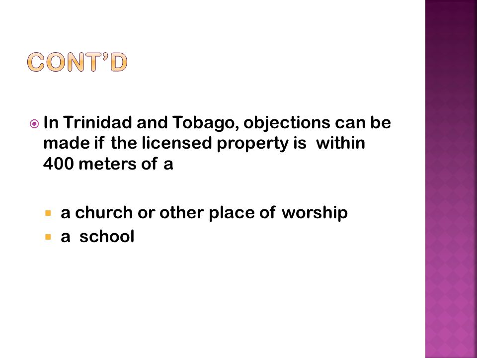 Cont'd In Trinidad and Tobago, objections can be made if the licensed property is within 400 meters of a.
