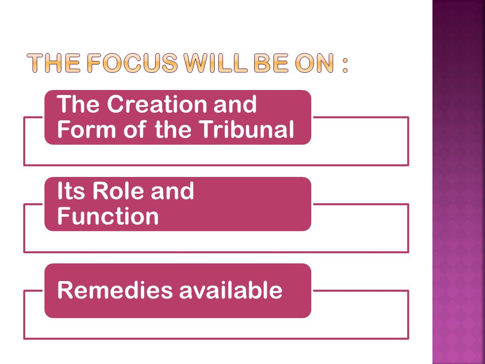 The focus will be on : The Creation and Form of the Tribunal