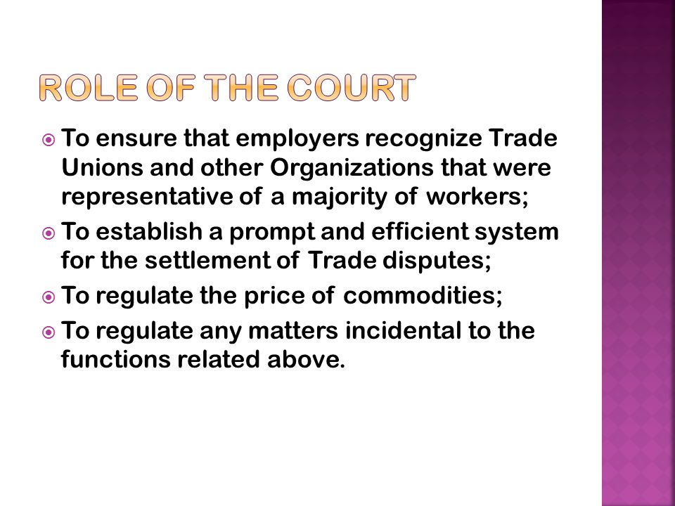 Role of the Court To ensure that employers recognize Trade Unions and other Organizations that were representative of a majority of workers;