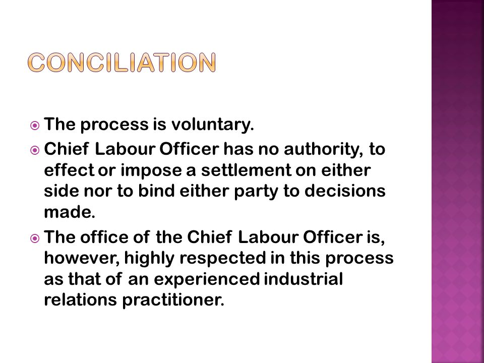 conciliation The process is voluntary.