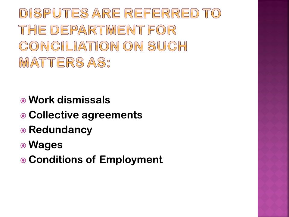 Disputes are referred to the Department for conciliation on such matters as: