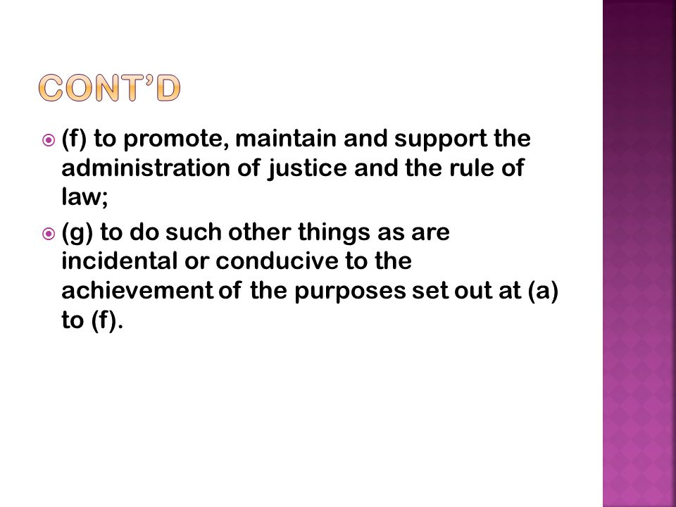 Cont'd (f) to promote, maintain and support the administration of justice and the rule of law;