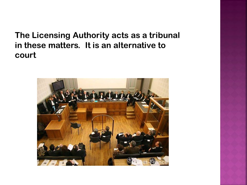 The Licensing Authority acts as a tribunal in these matters