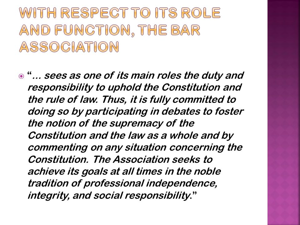 With respect to its role and function, the Bar Association