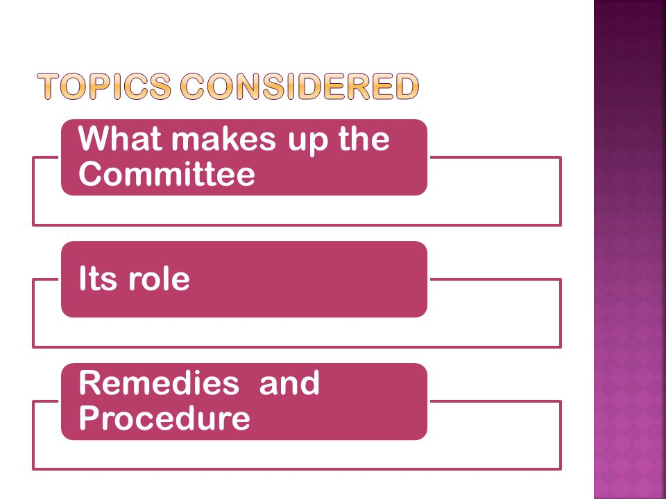 Topics Considered What makes up the Committee Its role