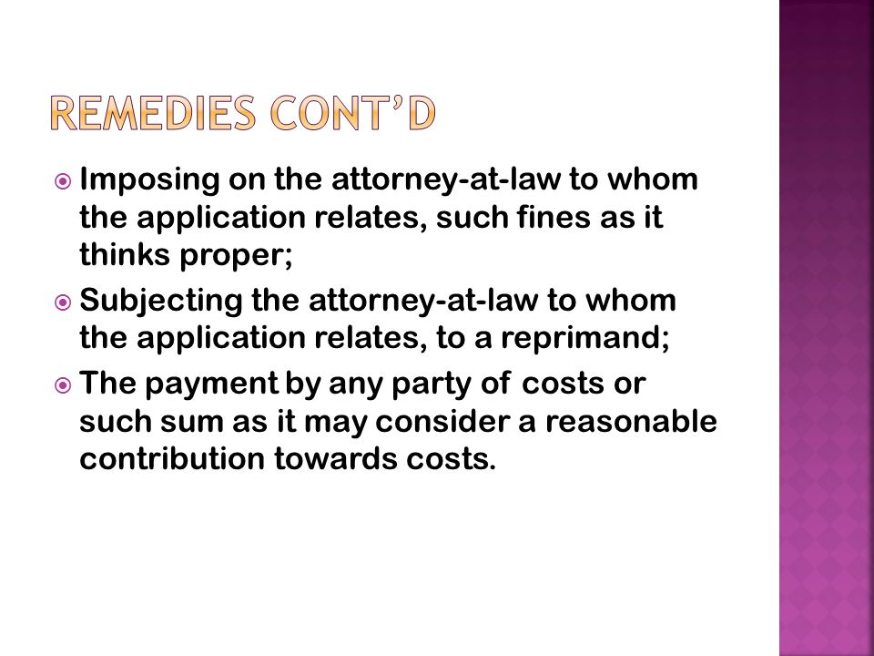 Remedies Cont'd Imposing on the attorney-at-law to whom the application relates, such fines as it thinks proper;