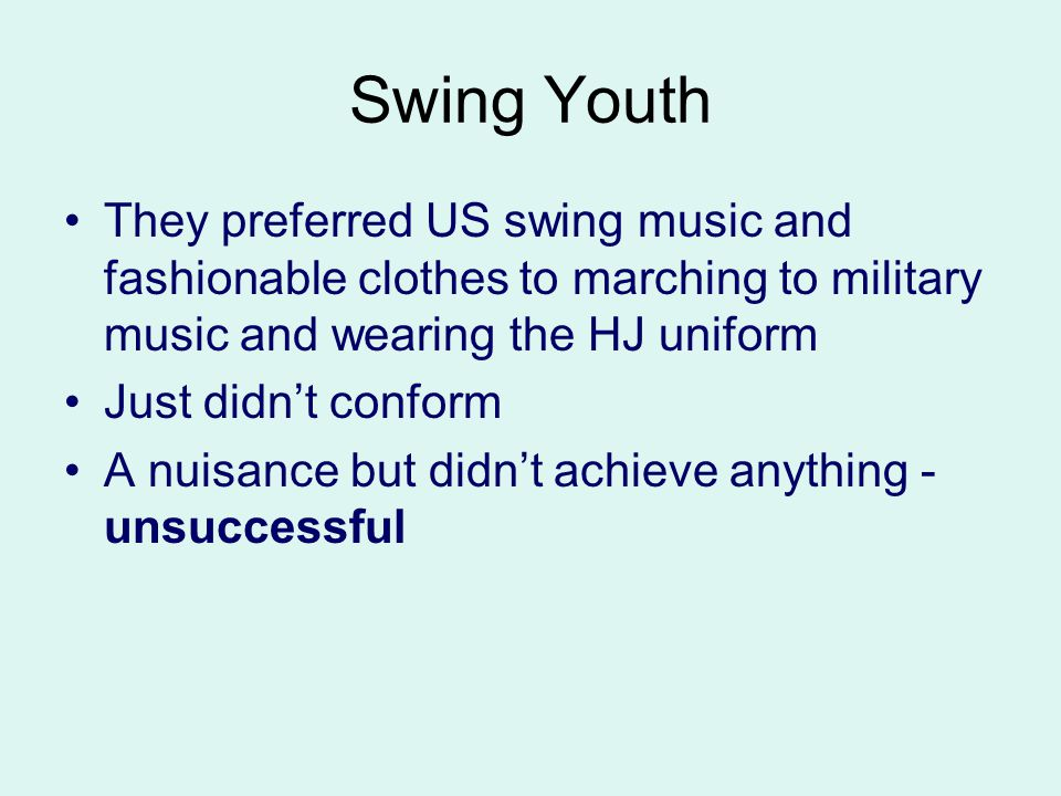 Swing Youth They preferred US swing music and fashionable clothes to marching to military music and wearing the HJ uniform.