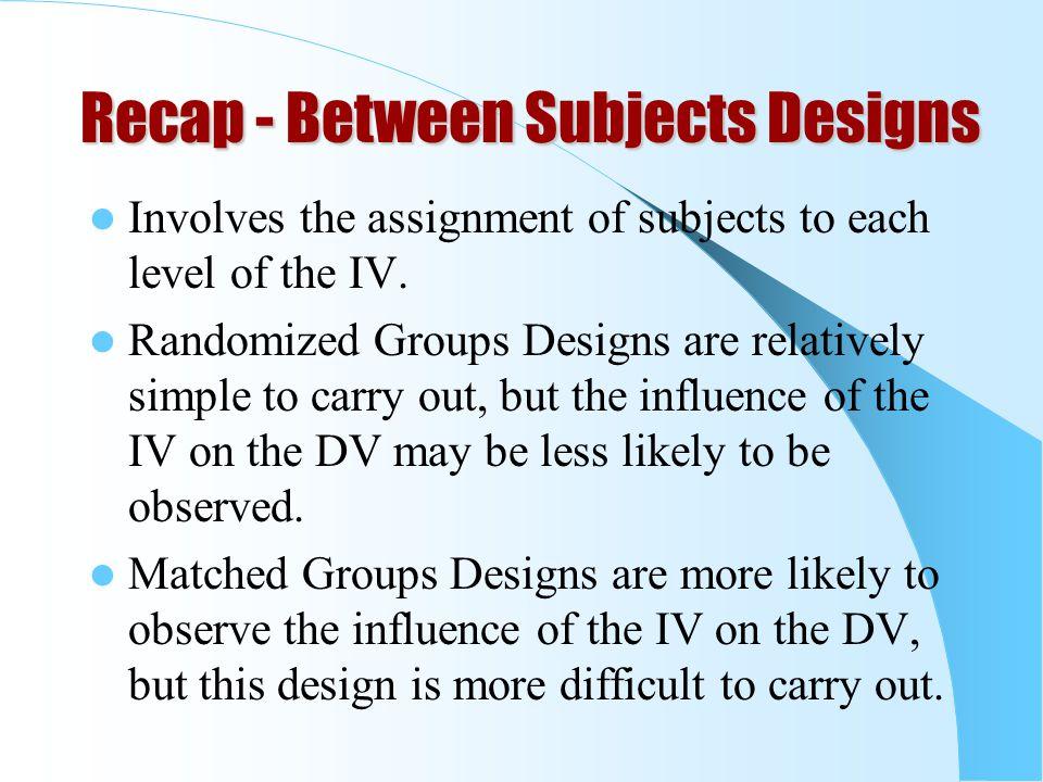 Recap - Between Subjects Designs