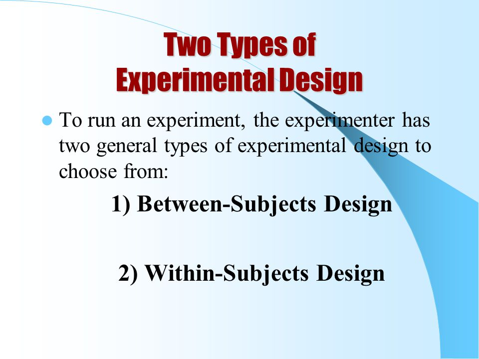 Two Types of Experimental Design