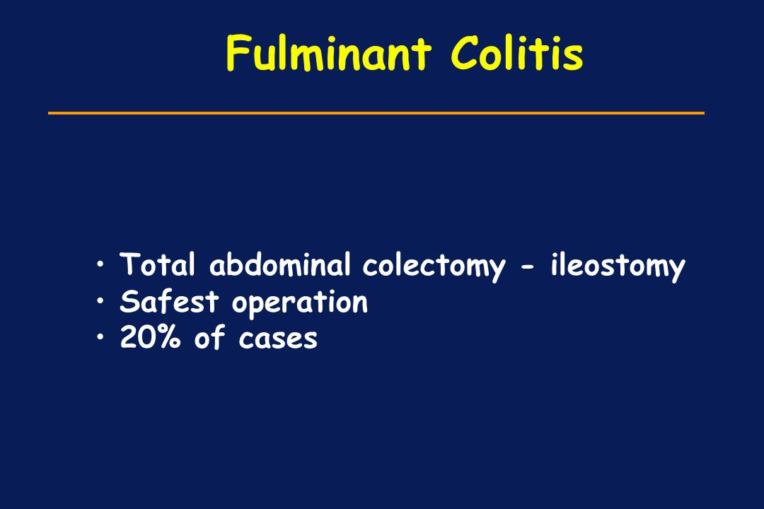 Fulminant Colitis Total abdominal colectomy - ileostomy