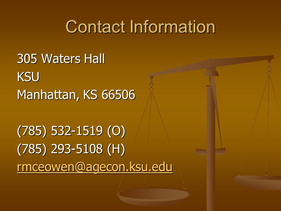 Contact Information 305 Waters Hall. KSU. Manhattan, KS 66506. (785) 532-1519 (O) (785) 293-5108 (H)