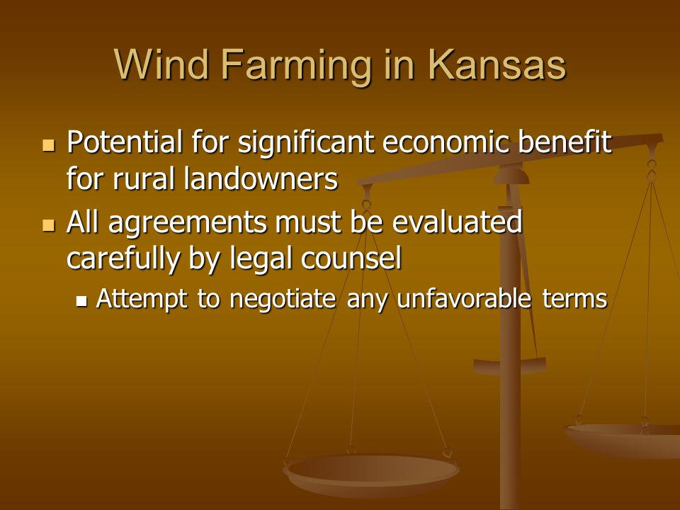 Wind Farming in Kansas Potential for significant economic benefit for rural landowners. All agreements must be evaluated carefully by legal counsel.