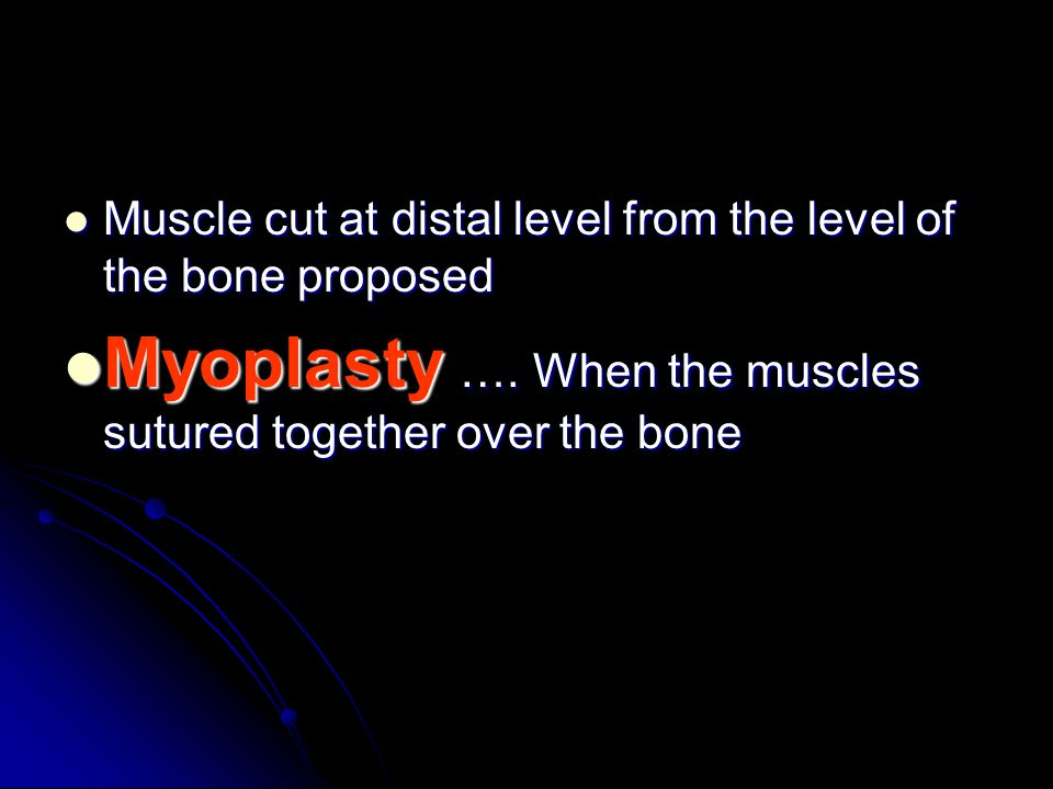 Myoplasty …. When the muscles sutured together over the bone