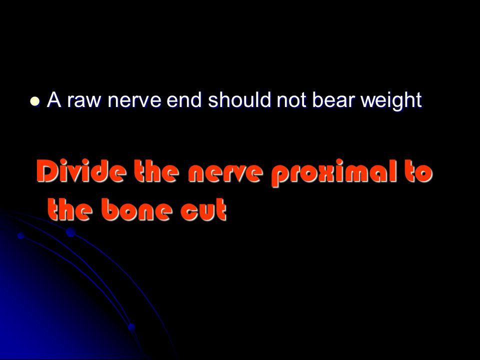 A raw nerve end should not bear weight