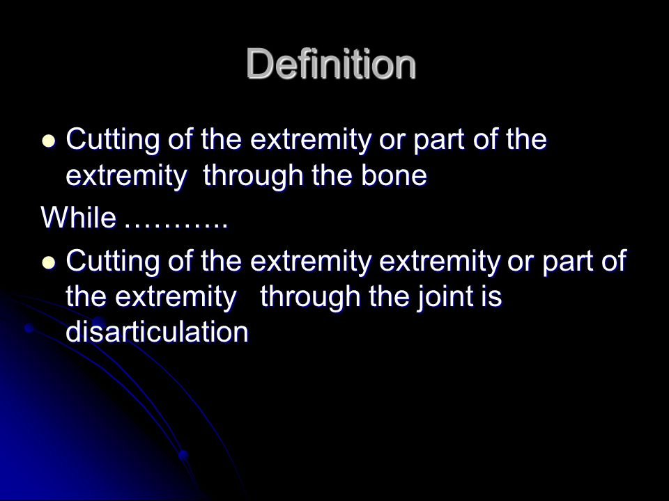 Definition Cutting of the extremity or part of the extremity through the bone. While ………..