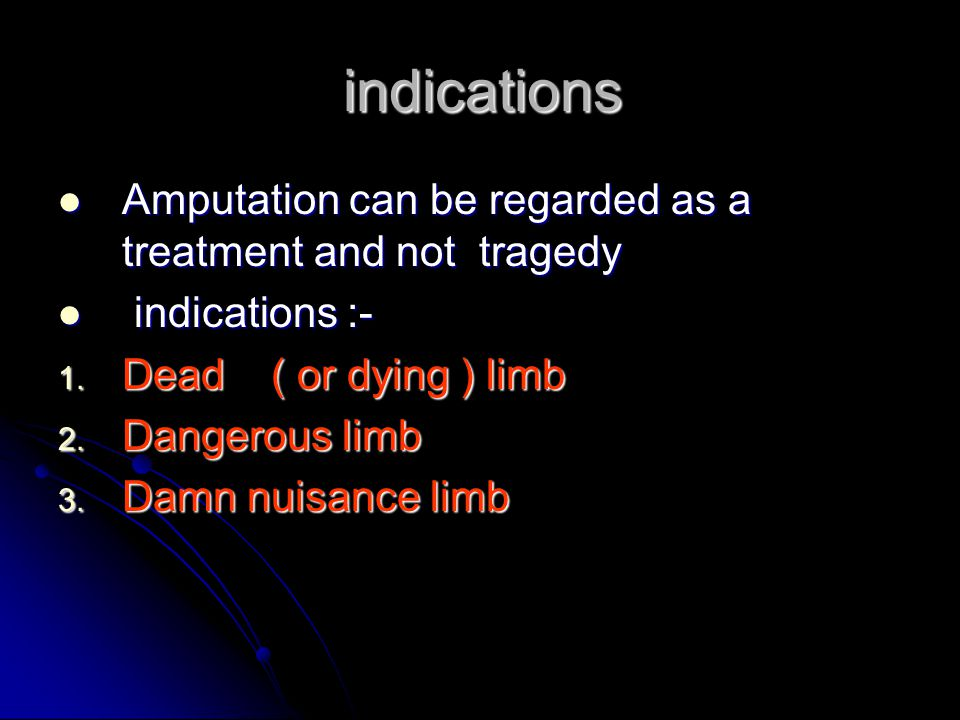 indications Amputation can be regarded as a treatment and not tragedy