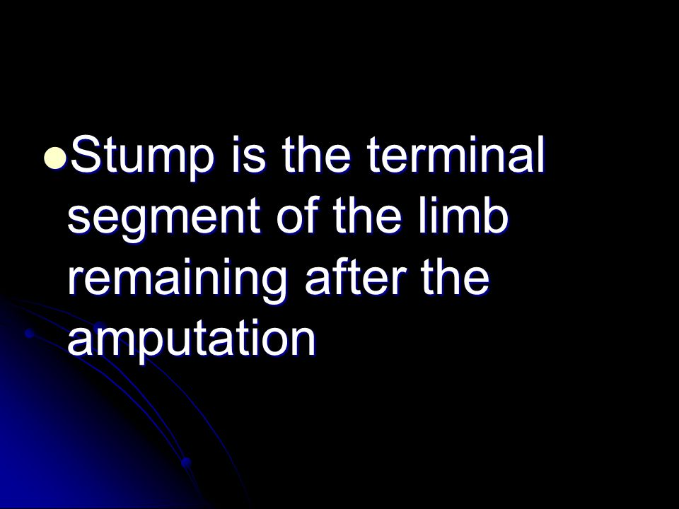 Stump is the terminal segment of the limb remaining after the amputation