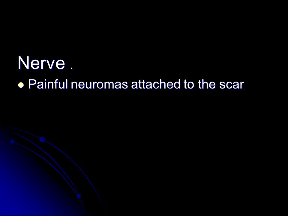 Nerve . Painful neuromas attached to the scar