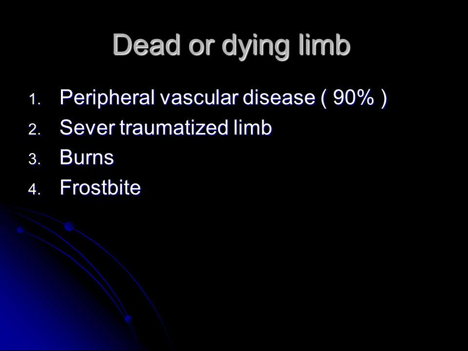 Dead or dying limb Peripheral vascular disease ( 90% )