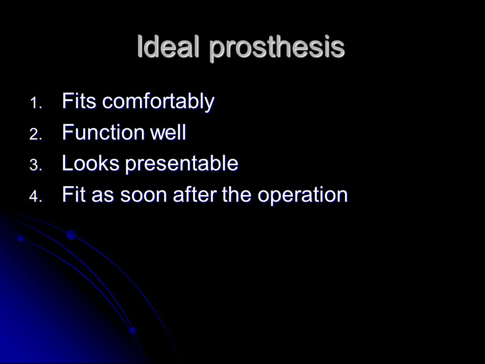 Ideal prosthesis Fits comfortably Function well Looks presentable