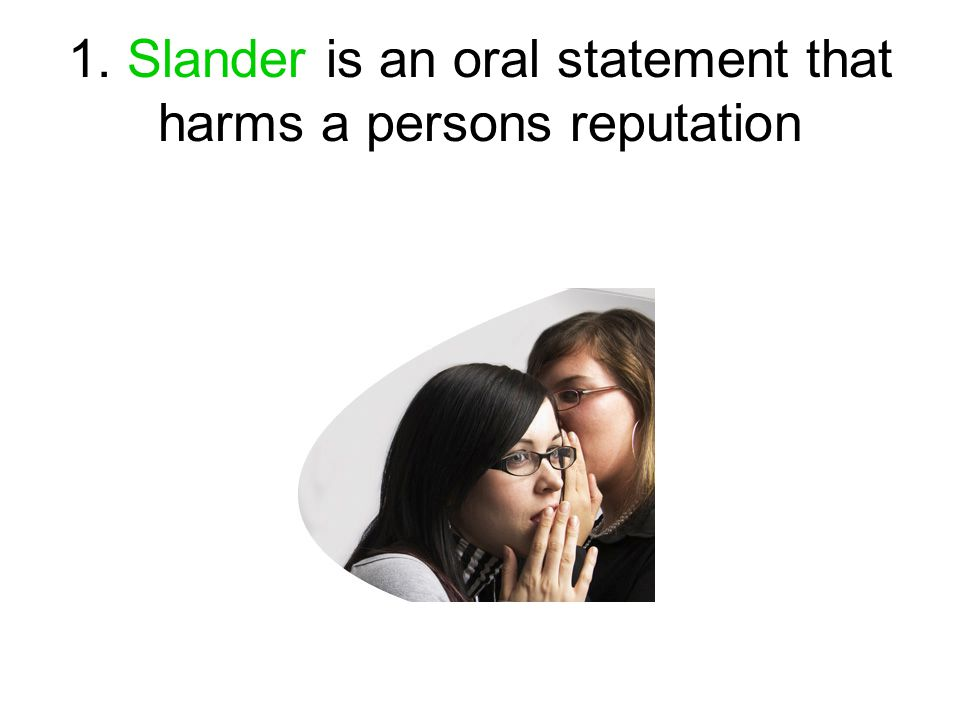 1. Slander is an oral statement that harms a persons reputation