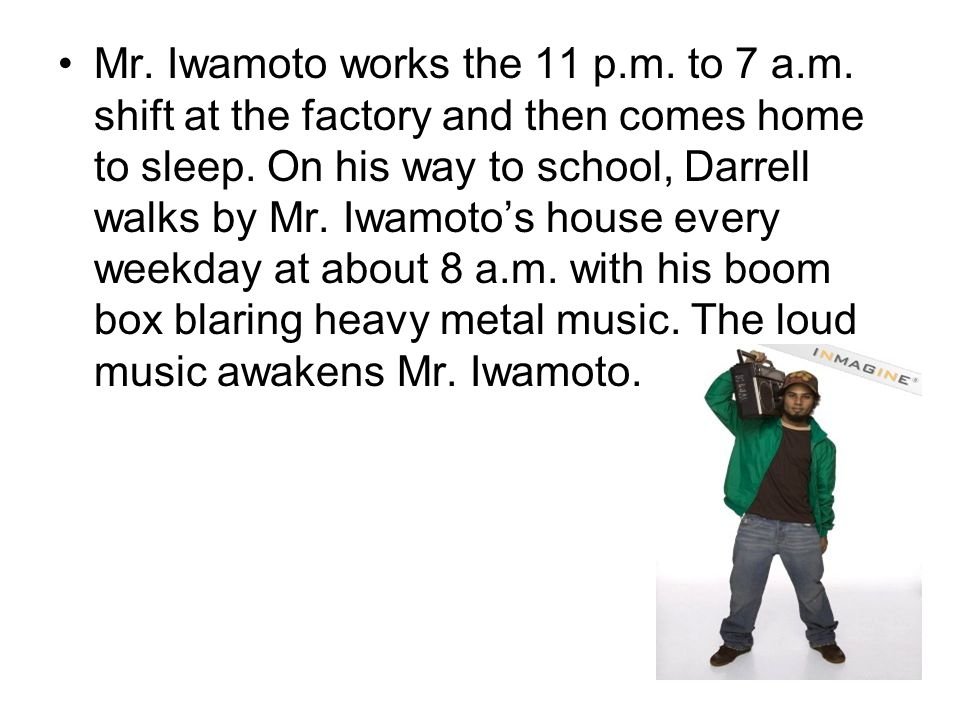 Mr. Iwamoto works the 11 p. m. to 7 a. m
