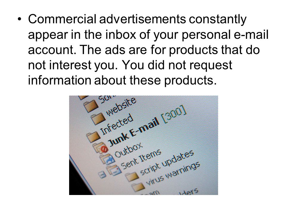 Commercial advertisements constantly appear in the inbox of your personal e-mail account.