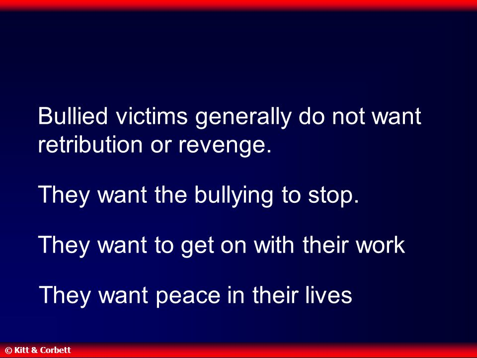 Bullied victims generally do not want retribution or revenge.