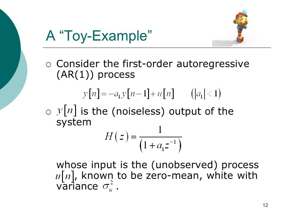 A Toy-Example Consider the first-order autoregressive (AR(1)) process.