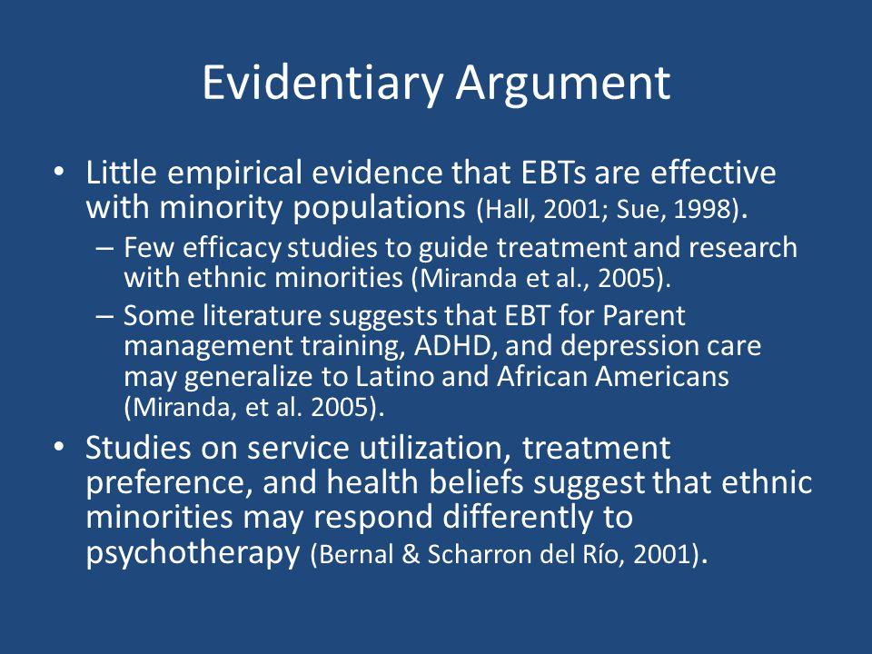 Evidentiary Argument Little empirical evidence that EBTs are effective with minority populations (Hall, 2001; Sue, 1998).