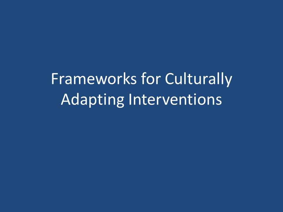 Frameworks for Culturally Adapting Interventions