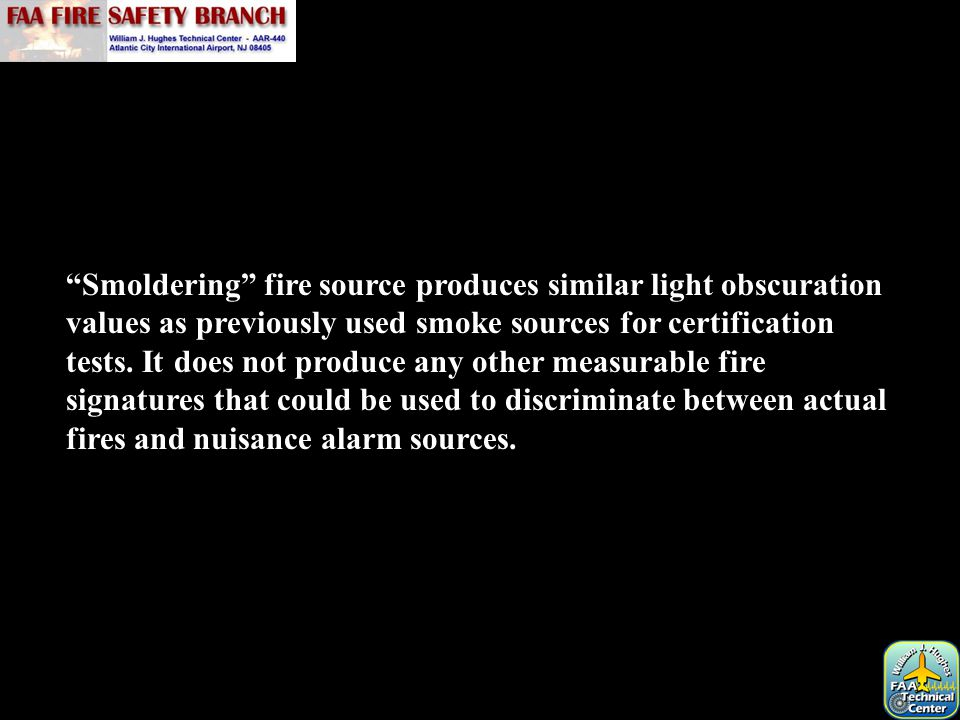 Smoldering fire source produces similar light obscuration values as previously used smoke sources for certification tests.